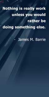 Nothing is really work unless you would rather be doing something else - James M. Barrie